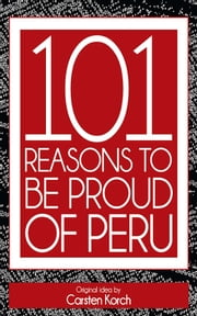 101 Reasons to be proud of Peru: Second edition ebook by Carsten  Korch