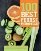 100 Best Foods for Menopause ebook by Love Food Editors,Judith Wills