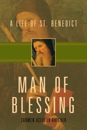 Man of Blessing - A Life of Saint Benedict ebook by Acevedo Butcher