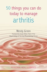 50 Things You Can Do Today to Manage Arthritis ebook by Wendy Green
