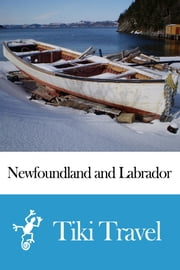 Newfoundland and Labrador (Canada) Travel Guide - Tiki Travel ebook by Tiki Travel