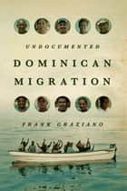 Undocumented Dominican Migration ebook by Frank Graziano