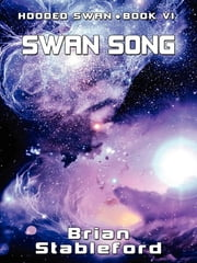 Swan Song: Hooded Swan, Vol. 6 ebook by Brian Stableford