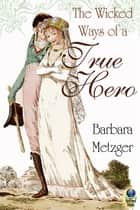 The Wicked Ways of a True Hero ebook by Barbara Metzger