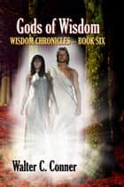Gods Of Wisdom ebook by Walter C. Conner