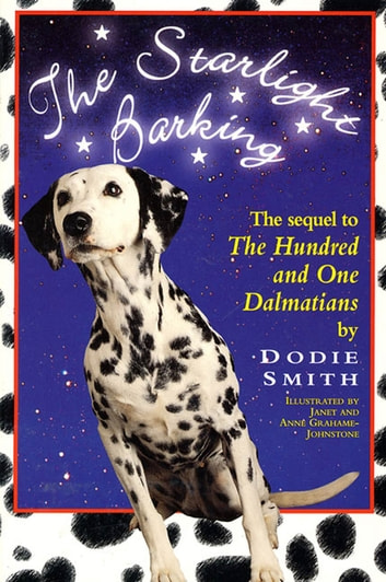 Starlight Barking - The Sequel to The Hundred and One Dalmatians ebook by Dodie Smith