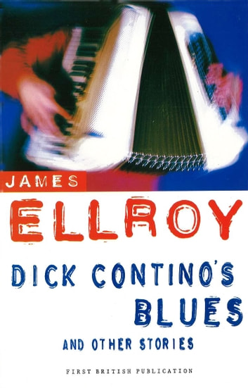 Dick Contino's Blues And Other Stories ebook by James Ellroy