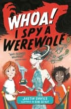 Whoa! I Spy a Werewolf ebook by Justin Davies, Kim Geyer