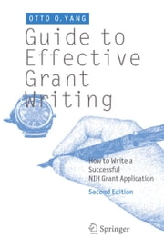 Guide to Effective Grant Writing - How to Write a Successful NIH Grant Application ebook by Otto O Yang