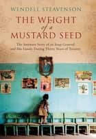 The Weight of a Mustard Seed ebook by Wendell Steavenson
