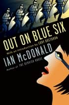 Out on Blue Six ebook by Cory Doctorow, Ian McDonald