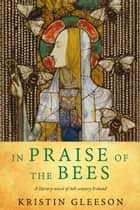 In Praise of the Bees 電子書 by Kristin Gleeson