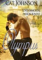 Olympus - Love's Immortal Passion Bundle ebook by CAT JOHNSON
