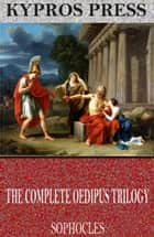 The Complete Oedipus Trilogy ebook by Sophocles