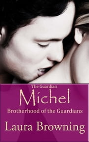 The Guardian Michel (Brotherhood of the Guardians #1) ebook by Laura Browning
