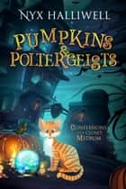 Pumpkins & Poltergeists, Confessions of a Closet Medium, Book 1 ebook by Nyx Halliwell