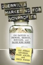 Guerrilla Marketing for Nonprofits ebook by Jay Levinson,Chris Forbes,Frank Adkins