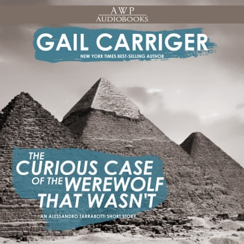 Curious Case of the Werewolf that Wasn't, The - (to say nothing of the Mummy That Was, and the Cat in the Jar) audiobook by Gail Carriger