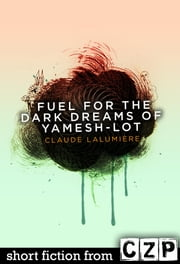 Fuel for the Dark Dreams of Yamesh-Lot ebook by Claude Lalumiere