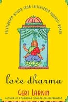 Love Dharma ebook by Geri Larkin