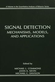 Signal Detection - Mechanisms, Models, and Applications ebook by Michael L. Commons,John A. Nevin,Michael C. Davison,Michael Davidson