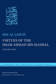 Virtues of the Imam Ahmad ibn Hanbal - Volume Two ebook by Ibn al-Jawzi,Michael Cooperson