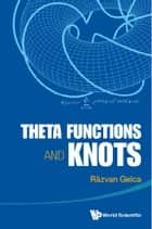 Theta Functions and Knots ebook by Răzvan Gelca
