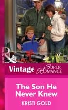 The Son He Never Knew (Mills & Boon Vintage Superromance) (Delta Secrets, Book 2) ebook by Kristi Gold