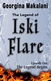 The Legend Begins - The Legend of Iski Flare, #1 ebook by Georgina Makalani