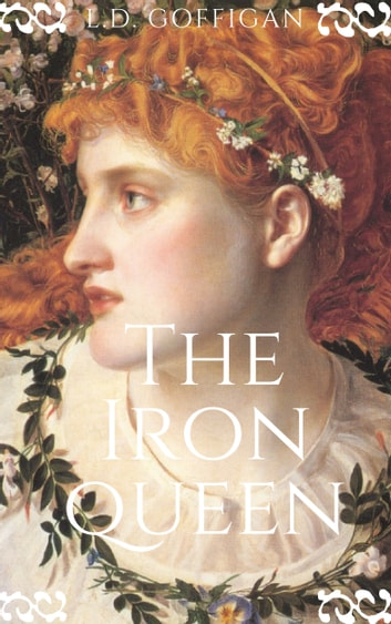 The Iron Queen - A Novel of Boudica ebook by L.D. Goffigan