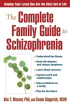 The Complete Family Guide to Schizophrenia - Helping Your Loved One Get the Most Out of Life ebook by Kim T. Mueser, PhD, Susan Gingerich,...