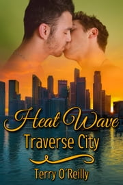 Heat Wave: Traverse City ebook by Terry O'Reilly