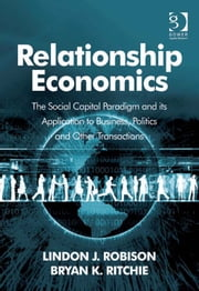 Relationship Economics - The Social Capital Paradigm and its Application to Business, Politics and Other Transactions ebook by Mr Lindon J Robison,Mr Bryan K Ritchie