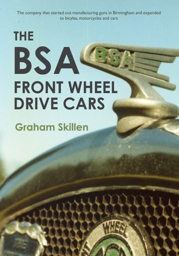 The BSA Front Wheel Drive Cars ebook by Graham Skillen