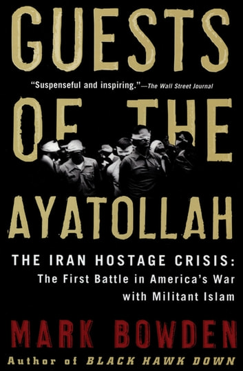 Guests Of The Ayatollah Ebook By Mark Bowden 9781555846084