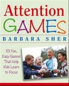 Attention Games ebook by Barbara Sher,Ralph Butler