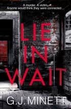 Lie in Wait - A dark and gripping crime thriller ebook by