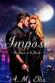 Impose - Lycan Wars ebook by A. M. Ellis