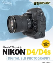 David Busch's Nikon D4/D4s Guide to Digital SLR Photography ebook by David D. Busch