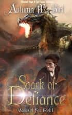 Spark of Defiance: Elemental Magic & Epic Fantasy Adventure ebook by Autumn M. Birt