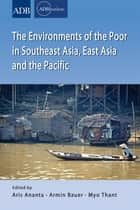 The Environments of the Poor in Southeast Asia, East Asia and the Pacific ebook by Aris Ananta,Armin Bauer,Myo Thant