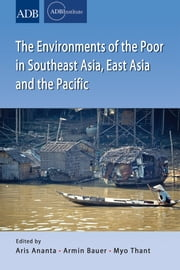 The Environments of the Poor in Southeast Asia, East Asia and the Pacific ebook by Aris Ananta, Armin Bauer, Myo Thant