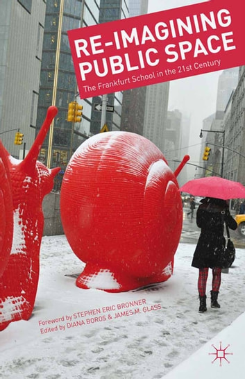 Re-Imagining Public Space - The Frankfurt School in the 21st Century ebook by