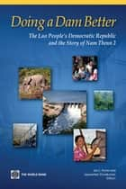 Doing A Dam Better: The Lao People's Democratic Republic And The Story Of Nam Theun 2 ebook by Porter Ian C.; Shivakumar Jayasankar