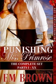 Punishing Miss Primrose, Parts I: XX, The Complete Set ebook by Em Brown