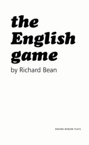 The English Game ebook by Richard Bean