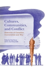Cultures, Communities, and Conflict - Histories of Canadian Universities and War ebook by Paul Stortz,E. Lisa Panayotidis