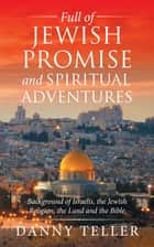 Full of Jewish Promise and Spiritual Adventures ebook by Danny Teller