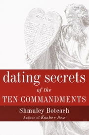 Dating Secrets of the Ten Commandments ebook by Shmuley Boteach