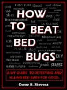 How To Beat Bed Bugs ebook by Oscar S Stevens